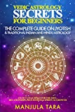 Vedic Astrology Secrets for Beginners: The Complete Guide on Jyotish and Traditional Indian and Hindu Astrology: Ancient Teachings for The Soul, Relationships, Self-Esteem & Spiritual Growth