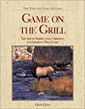 Game on the Grill: The Art of Barbecuing, Grilling, and Smoking Wild Game (The Fish and Game Kitchen)