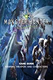Monster Hunter World : Game Guide, Ranking Weapon And Characters (English Edition)