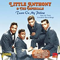 Tears On My Pillow And All Their Greatest Recordings - Singles As & Bs Plus Two Complete Original Albums 1956-1961 [ORIGINAL RECORDINGS REMASTERED] 2CD SET by Little Anthony & The Imperials (2012-02-28)