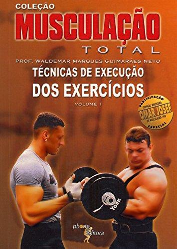 Musculação Total - Volume 1. Técnicas de Execução dos Exercícios