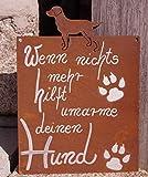 Rostalgie Edelrost Tafel Hund mit Spruch Wenn Nichts mehr hilft 25 x 15 cm Schild