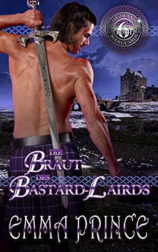 Die Braut des Bastard-Lairds (Highland Bodyguards, Buch 6)