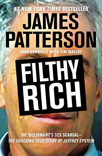 Filthy Rich: The Shocking True Story of Jeffrey Epstein  The Billionaires Sex Scandal (James Patterson True Crime (2))