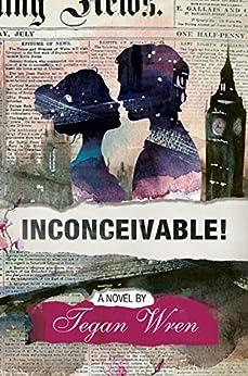 Inconceivable! by [Tegan Wren]