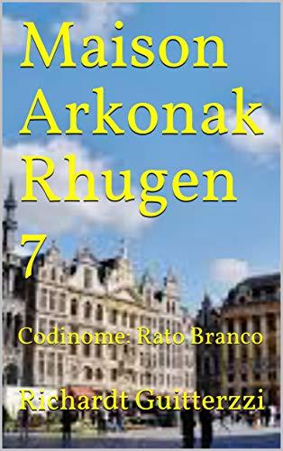 Maison Arkonak Rhugen 7: Codinome: Rato Branco (Portuguese Edition)