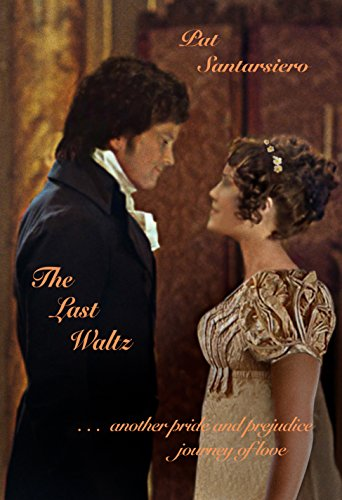 The Last Waltz: . . . another pride and prejudice journey of love (English Edition)