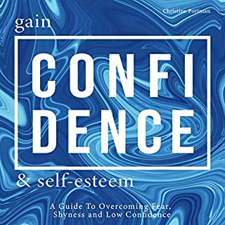 Gain Confidence & Self-Esteem     A Guide to Overcoming Fear, Shyness and Low Confidence              By:                                                                                                                                 Christine Portman                               Narrated by:                                                                                                                                 Robin Wasser                      Length: 3 hrs and 38 mins     9 ratings     Overall 5.0