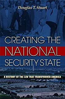 Creating the National Security State: A History of the Law That Transformed America