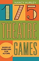 175 Theatre Games: Warm-up exercises for Actors by Nancy Hurley(2009-10-01)