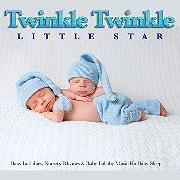 Twinkle Twinkle Little Star: Baby Lullabies, Nursery Rhymes & Baby Lullaby Music For Baby Sleep