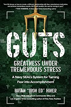GUTS  Greatness Under Tremendous Stress―A Navy SEAL's System for Turning Fear into Accomplishment