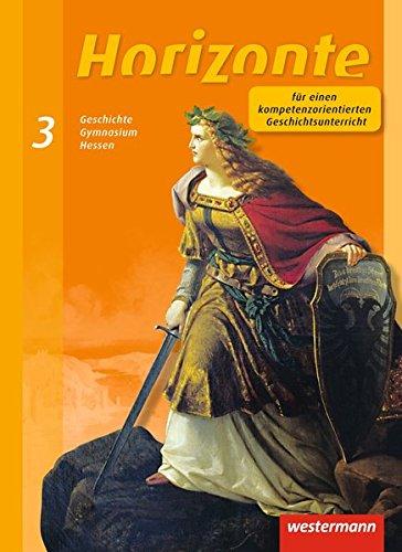 Horizonte - Geschichte für Gymnasien in Hessen und im Saarland- Ausgabe 2013: Schülerband 3