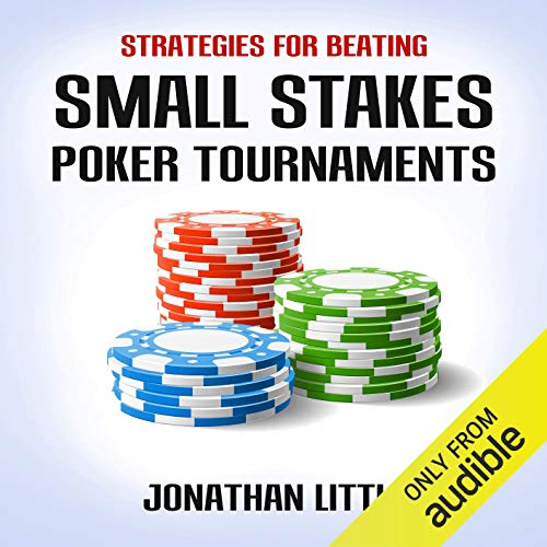 Strategies for Beating Small Stakes Poker Tournaments Audiobook By Jonathan Little cover art