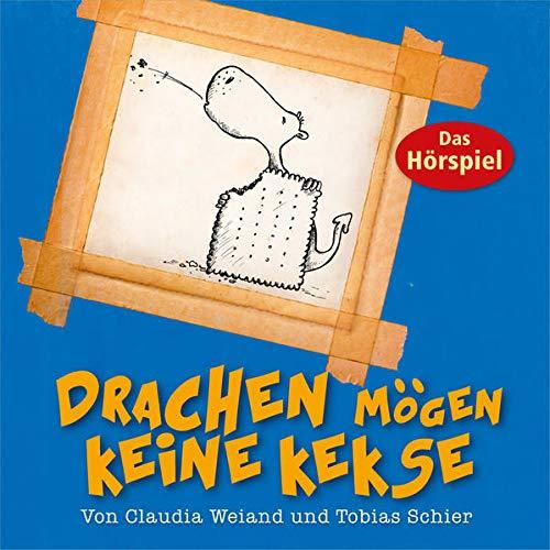 Drachen mögen keine Kekse - Hörspiel: Von Claudia Weiand und Tobias Schier