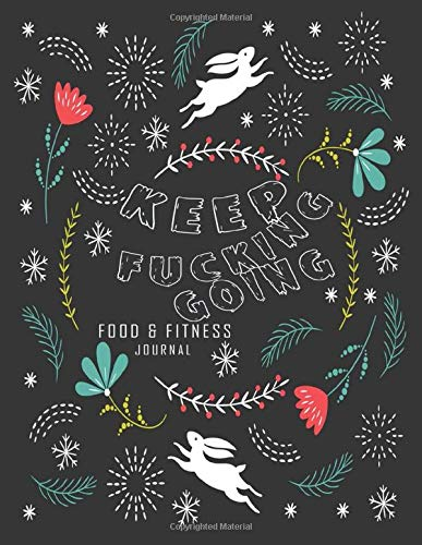 Keep Fucking Going - Food & Fitness Journal | Food Journal | Gift for Women | Fitness Planner: Weight Loss Planner, Happy Planner Fitness, Happy ... Workout Planner, Meal Planner, Grocery List