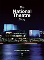The National Theatre Story by Daniel Rosenthal(2014-02-18)