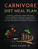 Carnivore Diet Meal Plan: Essential Day-by-day 4-Week Guide Book To Easily Improve Your Health, Lose Weight, Look & Feel Great. Includes Cookbook With 100+ Delicious Recipes and Weekly Shopping List