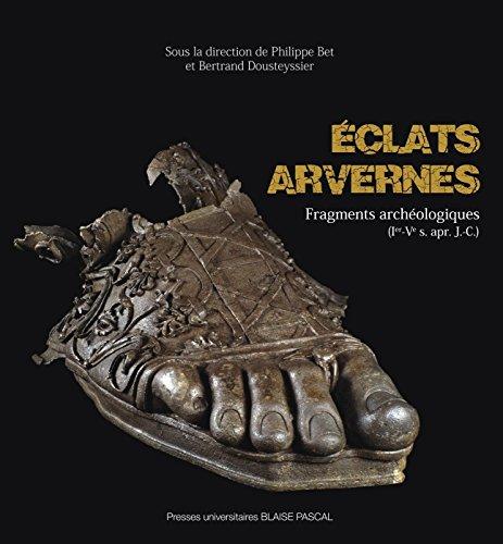 Eclats Arvernes. Fragments Archeologiques (Ier - Ve Siecle Apr. J.-C. )