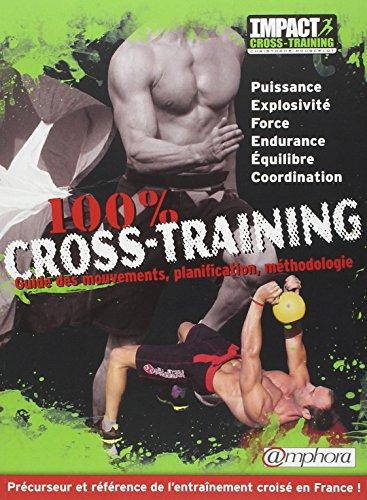 100 % cross-training : Guide des mouvements, planification, méthodologie (Musculation et prépa physique)