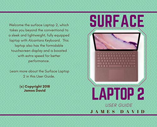 Surface Laptop 2 User Guide: Revolutionise your Surface Laptop 2 with these Easy Tips (English Edition)