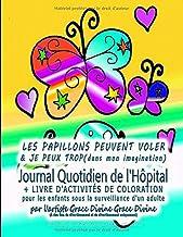 LES PAPILLONS PEUVENT VOLER & JE PEUX TROP(dans mon imagination) Journal Quotidien de l'Hôpital + LIVRE D'ACTIVITÉS DE COLORATION pour les enfants ... par l'artiste Grace Divine Grace Divine