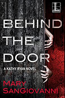 Behind the Door (A Kathy Ryan Novel Book 1) by [Mary SanGiovanni]