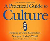 A Practical Guide to Culture: Helping the Next Generation Navigate TodayÂs World