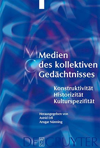 Medien des kollektiven Gedächtnisses: Konstruktivität - Historizität - Kulturspezifität (Media and Cultural Memory / Medien und kulturelle Erinnerung 1)