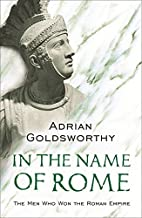 In the Name of Rome: The Men Who Won the Roman Empire (Phoenix Press) by Adrian Goldsworthy (19-Aug-2004) Paperback