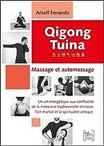 Qigong Tuina Tome 1 - Massage et automassage d'Amaël Ferrando