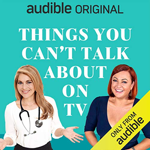 Things You Can't Talk About on TV: Compulsive Listening About Your (Sometimes) Repulsive Body