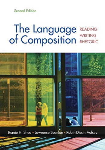 Compare Textbook Prices for The Language of Composition: Reading, Writing, Rhetoric Second Edition Second Edition ISBN 9780312676506 by Shea, Renee H.,Scanlon, Lawrence,Aufses, Robin Dissin