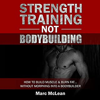 Strength Training Not Bodybuilding: How to Build Muscle and Burn Fat...Without Morphing into a Bodybuilder     Strength Training 101, Book 1              By:                                                                                                                                 Marc McLean                               Narrated by:                                                                                                                                 Evan Schmitt                      Length: 2 hrs and 30 mins     Not rated yet     Overall 0.0