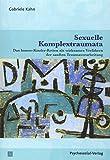 Sexuelle Komplextraumata: Das Innere-Kinder-Retten als wirksames Verfahren der sanften Traumaverarbeitung (Therapie & Beratung)