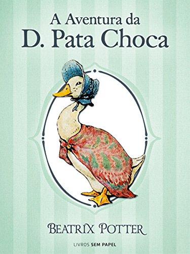 A Aventura da D. Pata Choca (Coleção Beatrix Potter Livro 12)