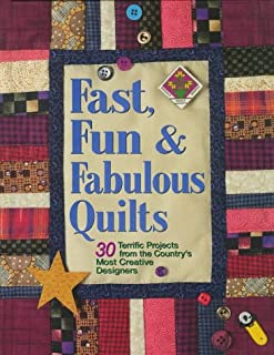 Fast, Fun and Fabulous Quilts: 30 Terrific Projects from the Country's Most Creative Designers