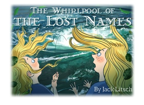 The Whirlpool of Lost Names (The Land of Litsch, Band 4)