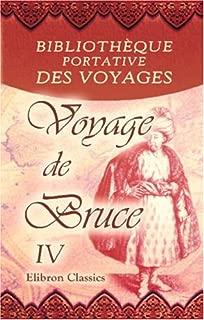 Bibliothèque portative des voyages: Traduite de l'anglais par MM. Henry et Breton. Tome 4: Voyage de Bruce. Tome 4 (French Edition)