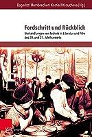 Fordschritt Und Ruckblick: Verhandlungen Von Technik in Literatur Und Film Des 20. Und 21 Jahrhunderts (Palaestra)