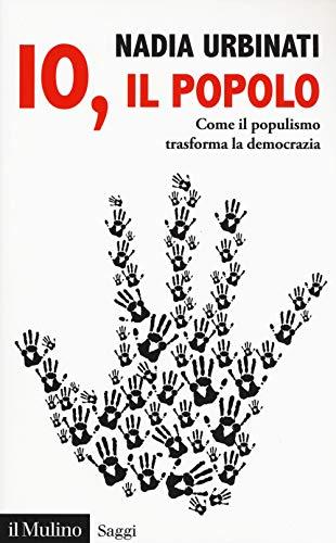Io, il popolo. Come il populismo trasforma la democrazia