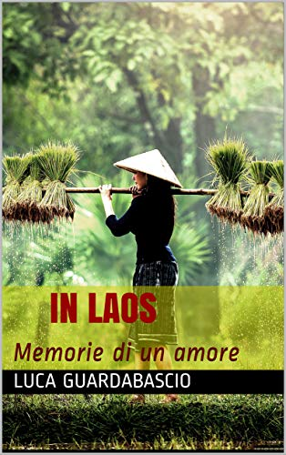 In Laos: Memorie di un amore eBook: Guardabascio, Luca: Amazon.it ...
