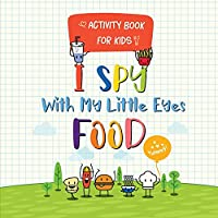 I Spy With My Little Eyes Food: A Book of Picture Riddles for kids from A to Z Activity Book