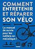 Comment entretenir et réparer son vélo - Le manuel de survie pour les nul(le)s en mécanique ! (Hors collection bricolage)