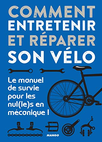 Comment entretenir et réparer son vélo - Le manuel de survie pour les nul(le)s en mécanique ! (Hors collection bricolage) (French Edition)