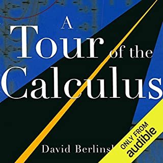 A Tour of the Calculus                   By:                                                                                                                                 David Berlinski                               Narrated by:                                                                                                                                 Dennis Holland                      Length: 10 hrs and 3 mins     55 ratings     Overall 3.4