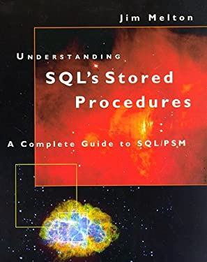 Understanding Sql's Stored Procedures : A Complete Guide to Sql/Psm (The Morgan Kaufmann series in data management systems)