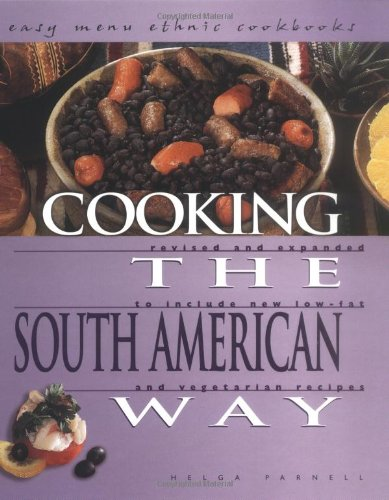 Cooking the South American Way: Revised and Expanded to Include New Low-Fat and Vegetarian Recipes (Easy Menu Ethnic Cookbooks)