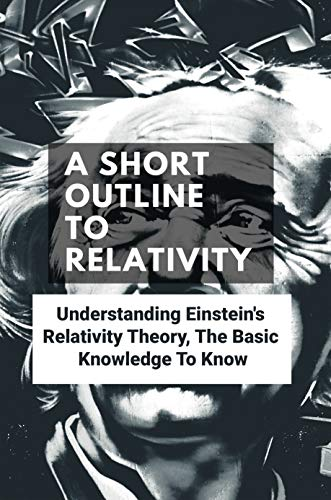 A Short Outline To Relativity: Understanding Einstein's Relativity Theory, The Basic Knowledge To Know: Useful Powershell Scripts (English Edition)