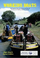 Working Boats: Reliving the Romance of the Last Days of Commercial Traffic on Britain's Canals